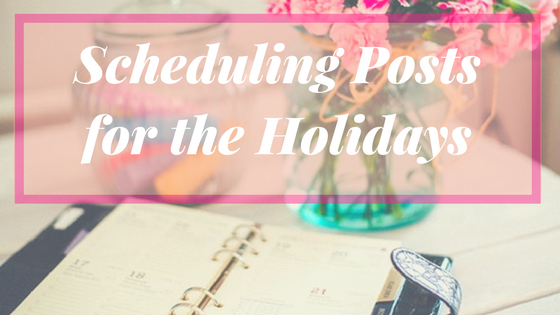 Scheduling Posts for the Holidays