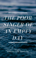 The Poor Singer Of An Empty Day
