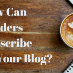 How Can Readers Subscribe To Your Blog?
