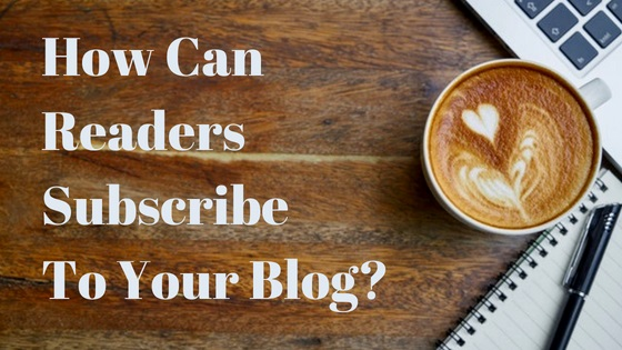 How Can Readers Subscribe To Your Blog_