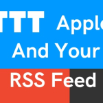 IFTTT Applets And Your RSS Feed