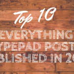 Top 10 Everything Typepad Posts Published in 2018