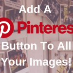 How To Add A Pinterest Button To All Your Images!