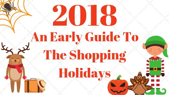 2018_ An Early Guide To The Shopping Holidays