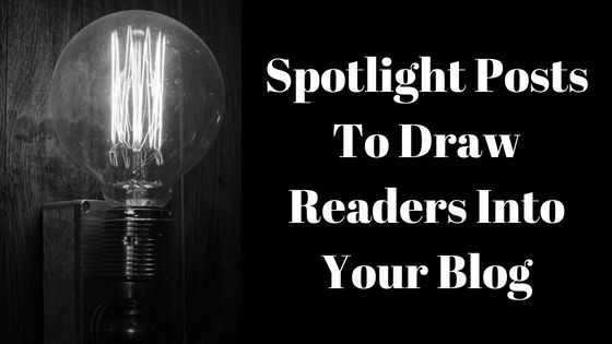 Spotlight posts to draw readers into your blog
