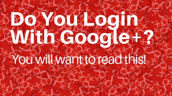 Do You Login With Google+_ You will want to read this!