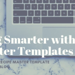 Blog Smarter with Master Templates