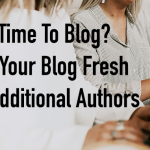 No Time To Blog? Keep Your Blog Fresh with Additional Authors