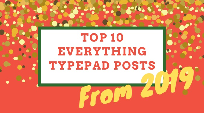 Top 10 Everything Typepad Posts 2019