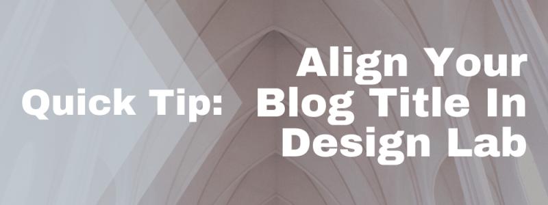 Align Your Blog Title In Design Lab