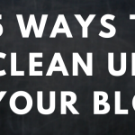 5 Ways To Clean Up Your Blog