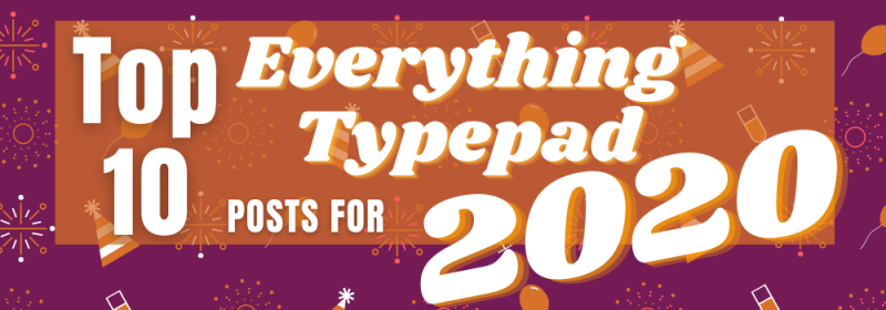 Top 10 Everything Typepad Posts for 2020 Version 2