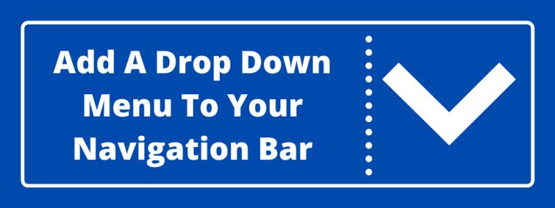 Add A Drop Down Menu To Your Navigation Bar