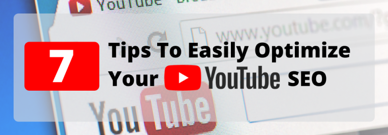 7 Tips To Easily Optimize Your YouTube SEO